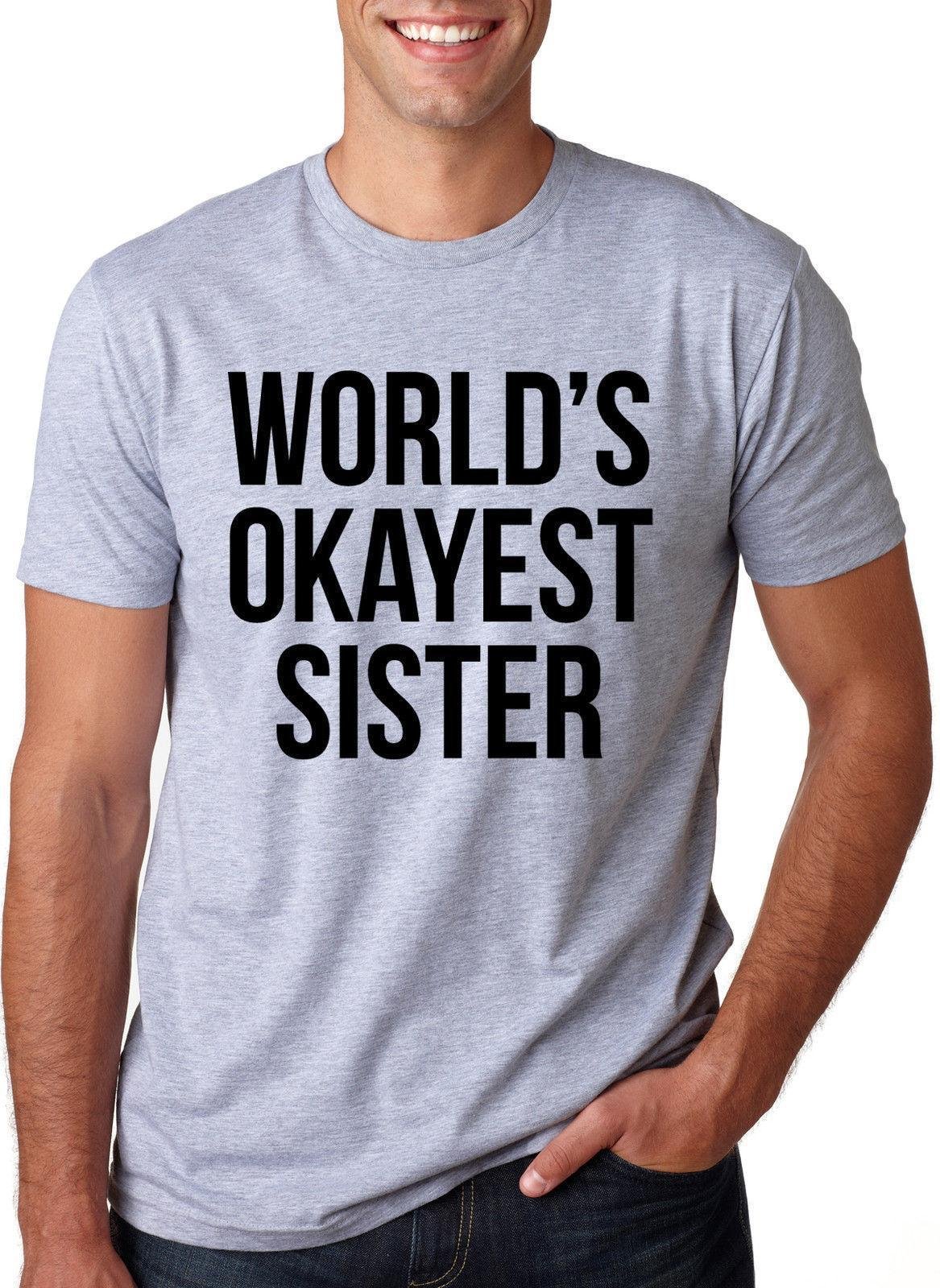 dad3c201b World's Okayest Sister T Shirt Funny Sisters Siblings Tee on A Men's Tee T- Shirt O-Neck Fashion Casual High Quality Print