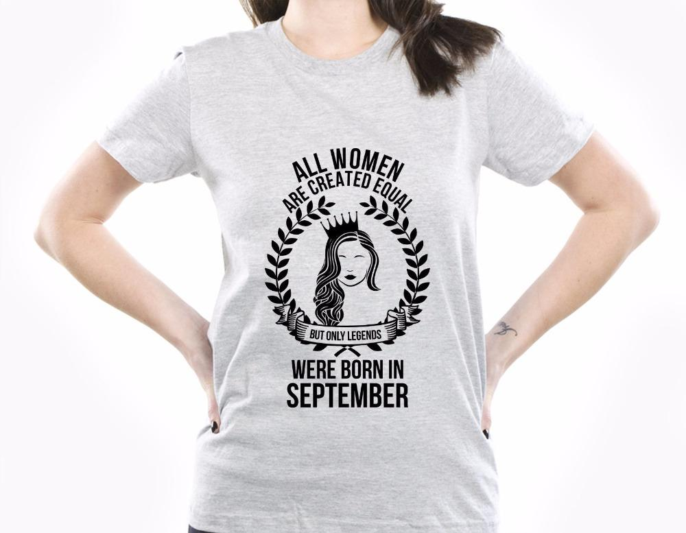 Women's Tee 2017 Women T-shirt Funny Clothing Casual Short Sleeve All Women Are Created Equal But Only Legends Were Born In September Tees