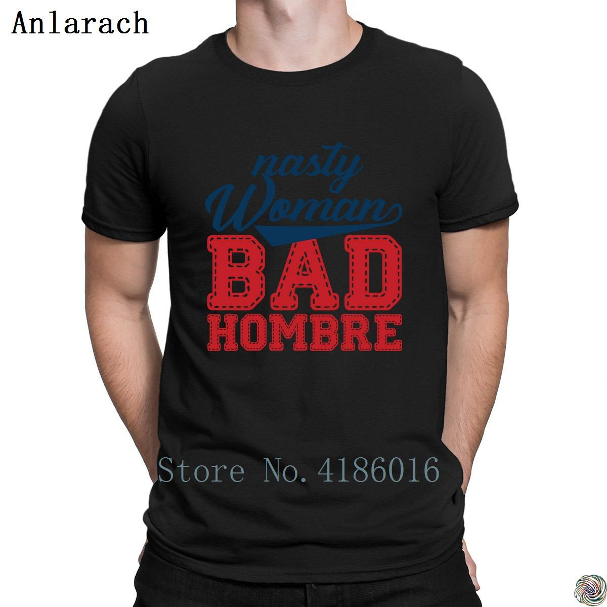 2c82c20e Nasty Woman And Bad Hombre Tshirt Pattern Humorous Clothes Spring T Shirt  For Men Tee Top Creature Better Tee Shirt 100% Cotton Shirt Tee Shirt Shirts  From ...