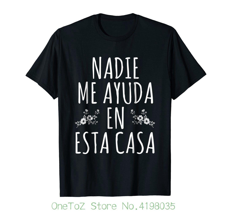 4830af72303 Nadie Me Ayuda En Esta Casa Spanish T Shirt Men Brand Clothihng Top Quality  Fashion Mens T Shirt 100%cotton 10 T Shirts Cool Shirts Designs From  Onetozstore ...