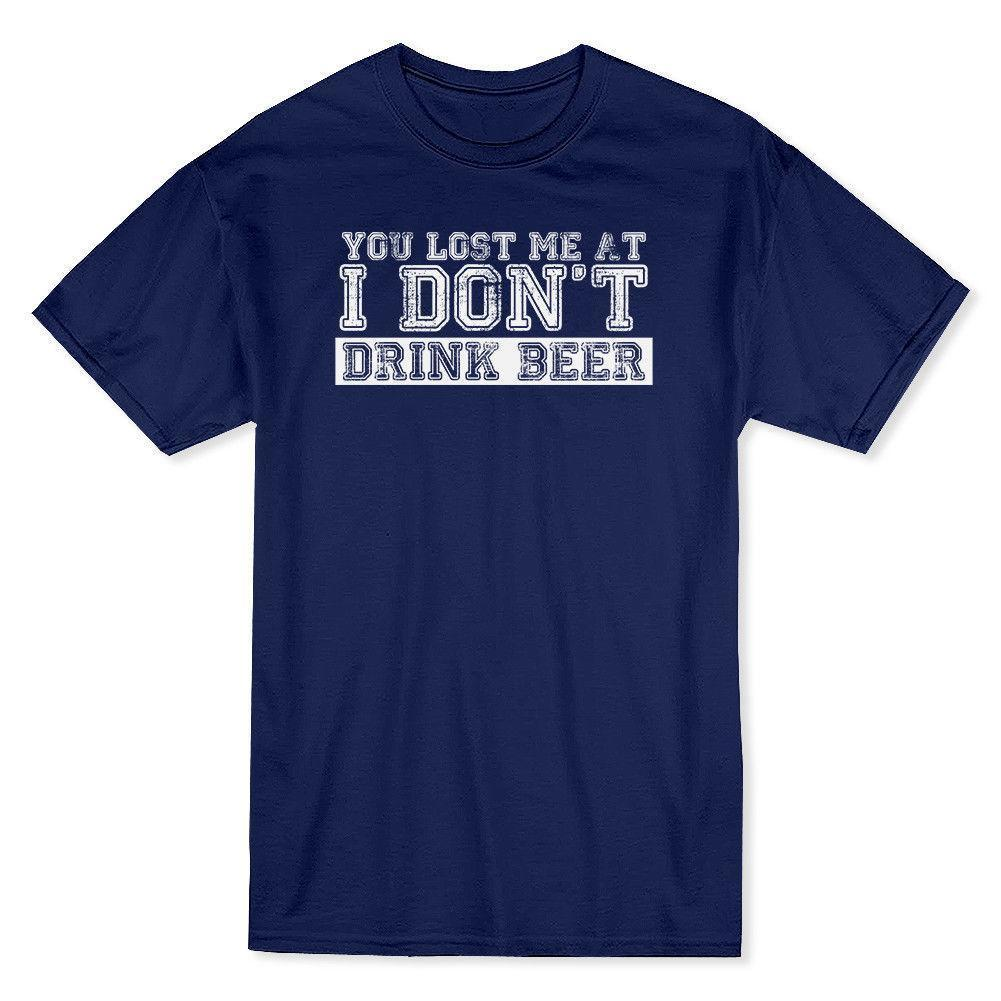 You Lost Me At I Dont Drink Beer Funny Quote Mens T Shirt Man