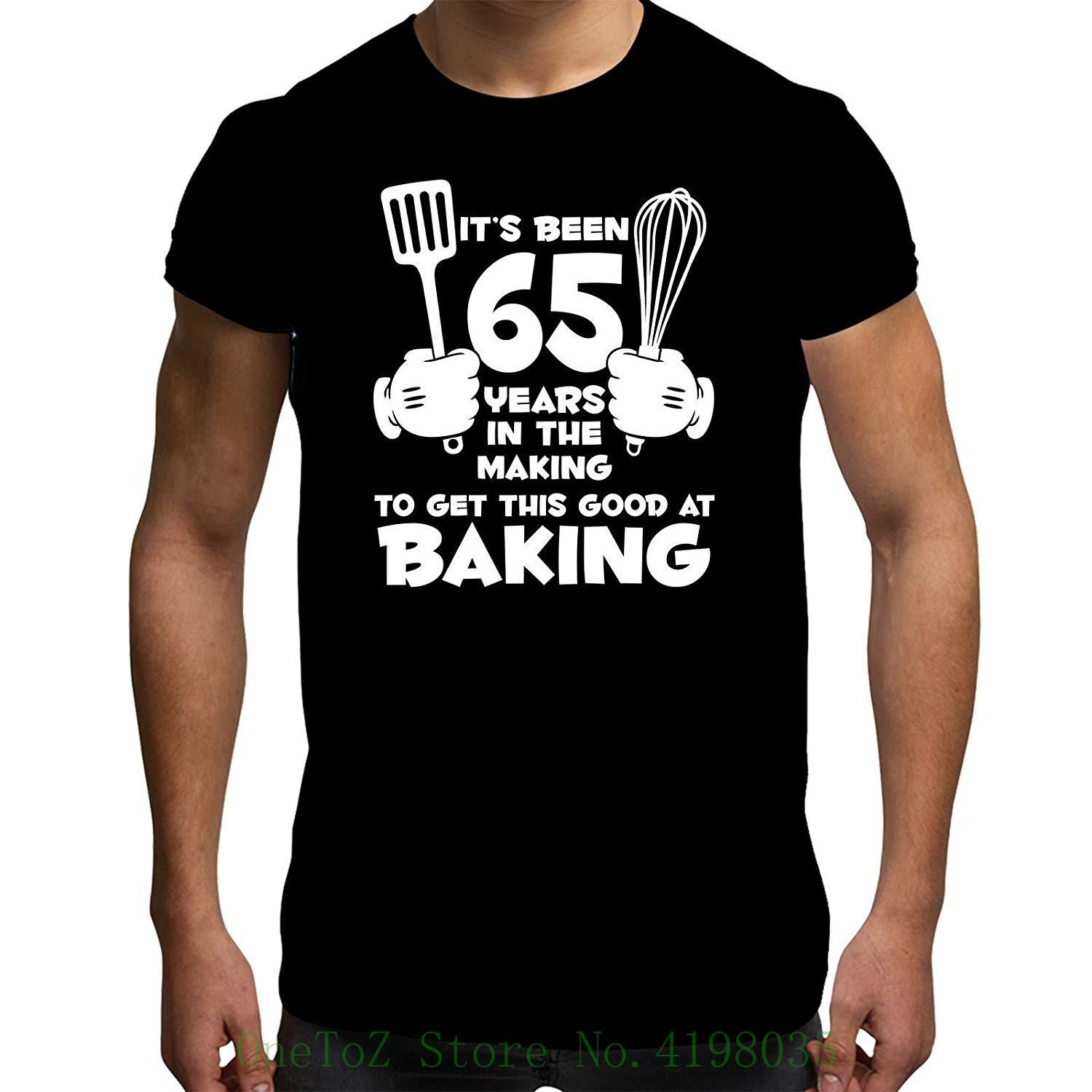 Mens 65th Birthday T Shirt Its Been 65 Years Baking 50th Gifts Printed Men Clothes Crazy Shirts Online Cool Looking From