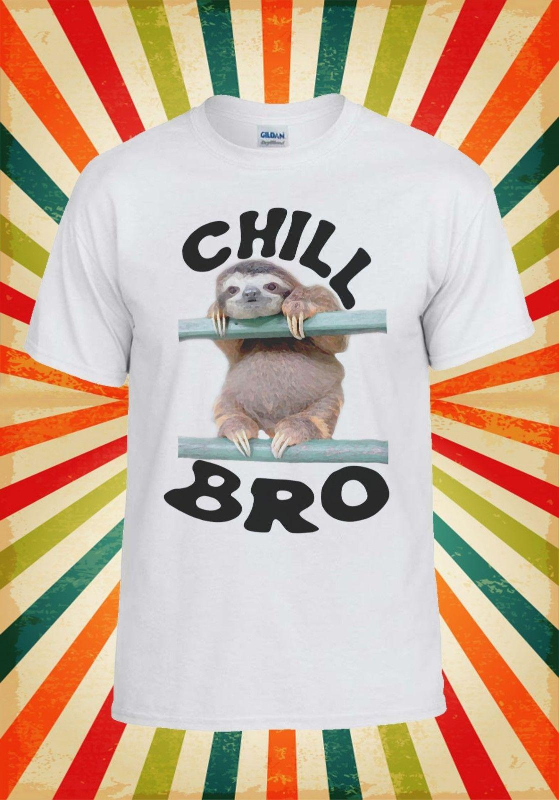 085ace852 Chill Bro Sloth Lazy Animal Novelty Men Women Vest Tank Top Unisex T Shirt  1060 Funny Tees Shirts MENS T SHIRT Printed T Shirts In A Day Awesome Tee  Shirt ...