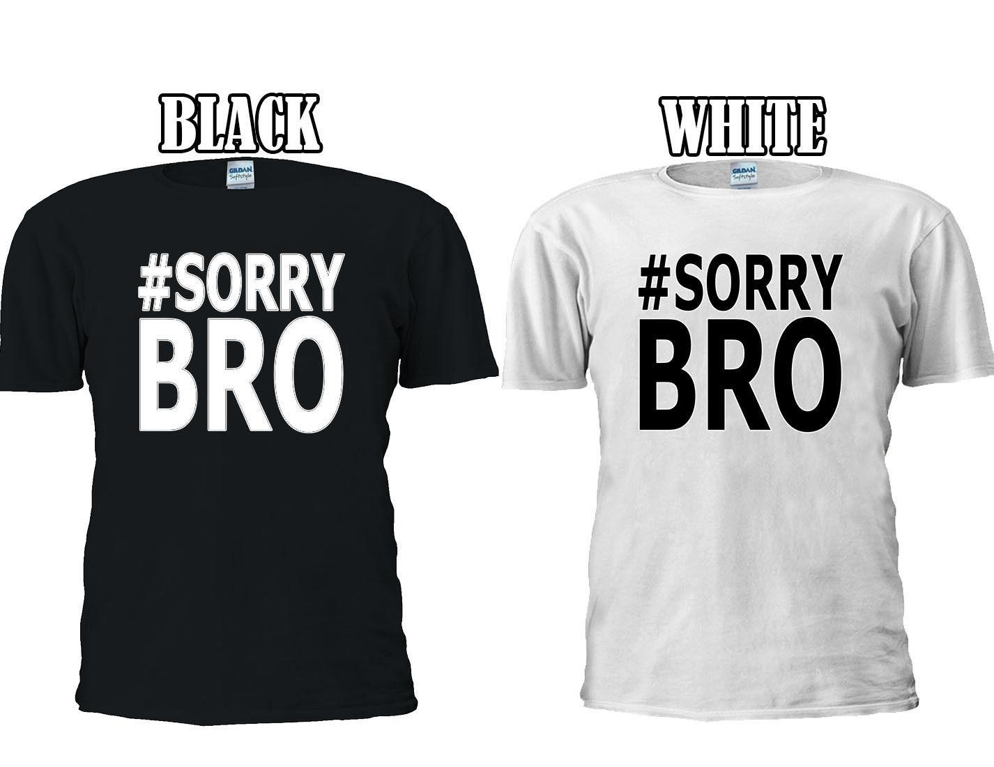 e7ce0b2b Sorry Bro Funny Slogan T Shirt Baseball Vest Men Women Unisex 2700 Funny  Unisex Casual Tee Gift T Shirts For Sale Printed T Shirt From Fat_dad, ...