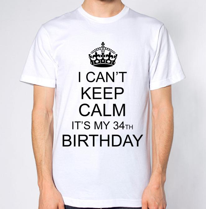I CanT Keep Calm ItS My 34th Birthday T Shirt Buy Tshirts The Who Shirts From Pinchoskim 1101