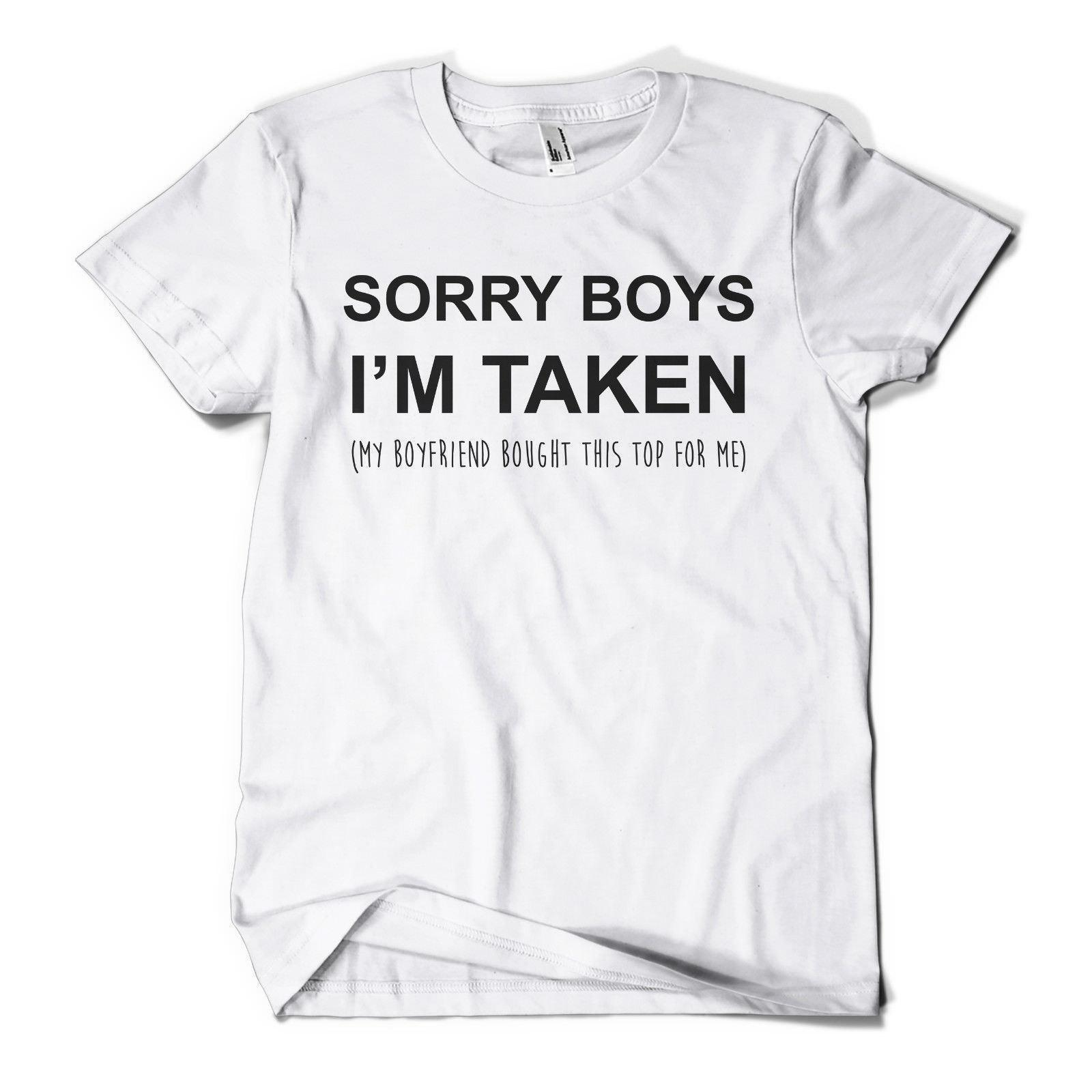 455c66a9d5 Sorry Boys I'm Taken Printed T Shirt Funny Couple Gift Valentines Day  Boyfriend Funny Tops Tee New Unisex Funny Free Shipping