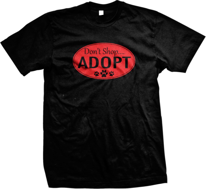 c41dbbf4b7b5 Don't Shop Adopt Paw Prints Shelter Rescue Adopt Pet Animal Mens T-shirtFunny  free shipping Unisex Casual tee gift