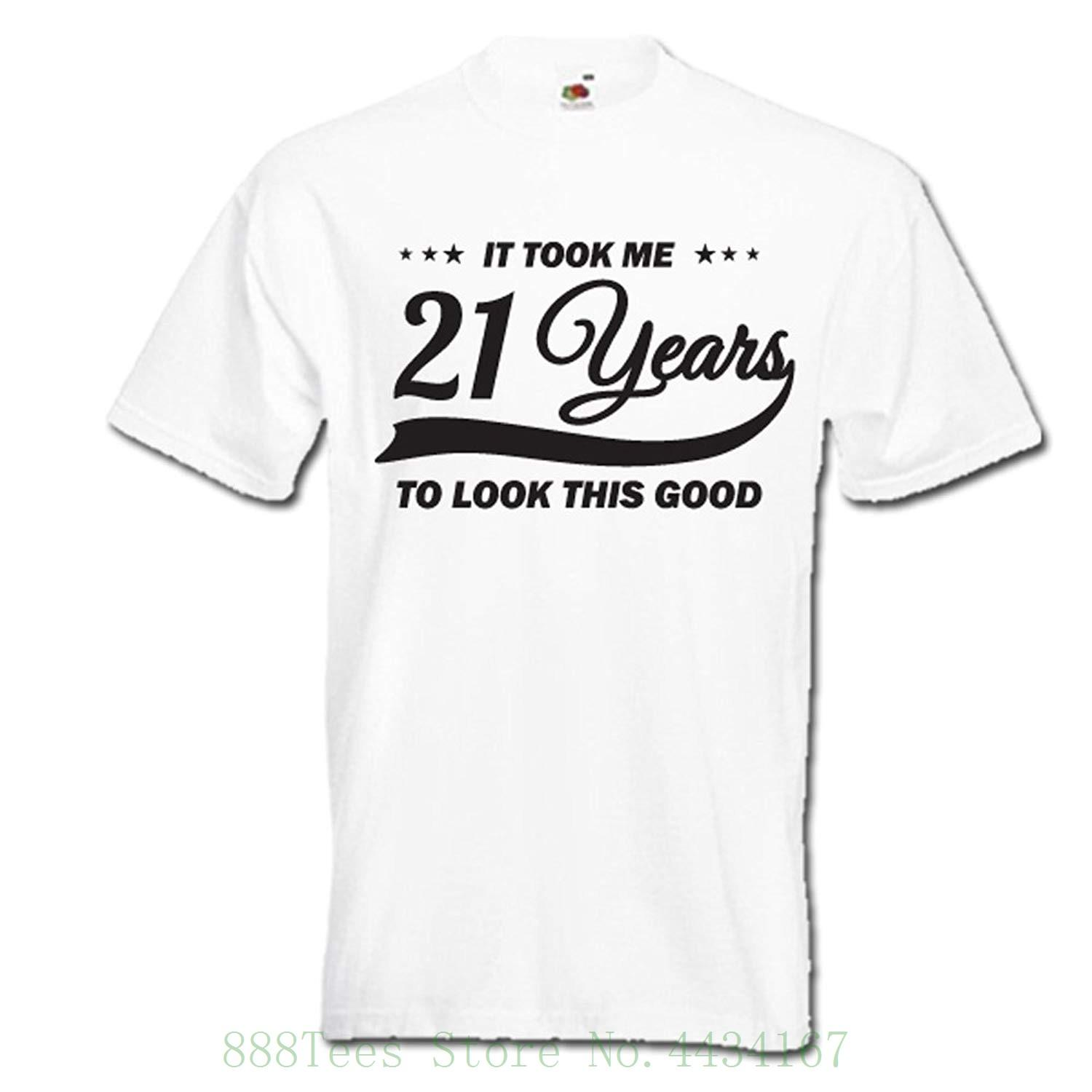 It Took Me 21 Years To Look This Good 21st Birthday Gift Idea Funny Mens Womens T Shirt Print Men Summer On Hilarious Tee