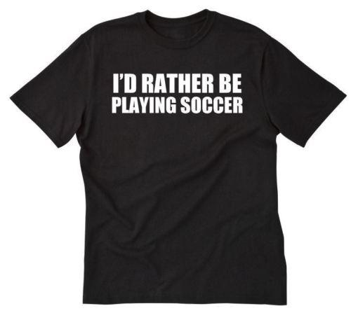 0401ae008c6 Details Zu I D Rather Be Playing Soccer T Shirt Funny Soccer Player Football  Tee Shirt Funny Unisex Casual Cool Tee Shirts Cheap Business Tee Shirts ...