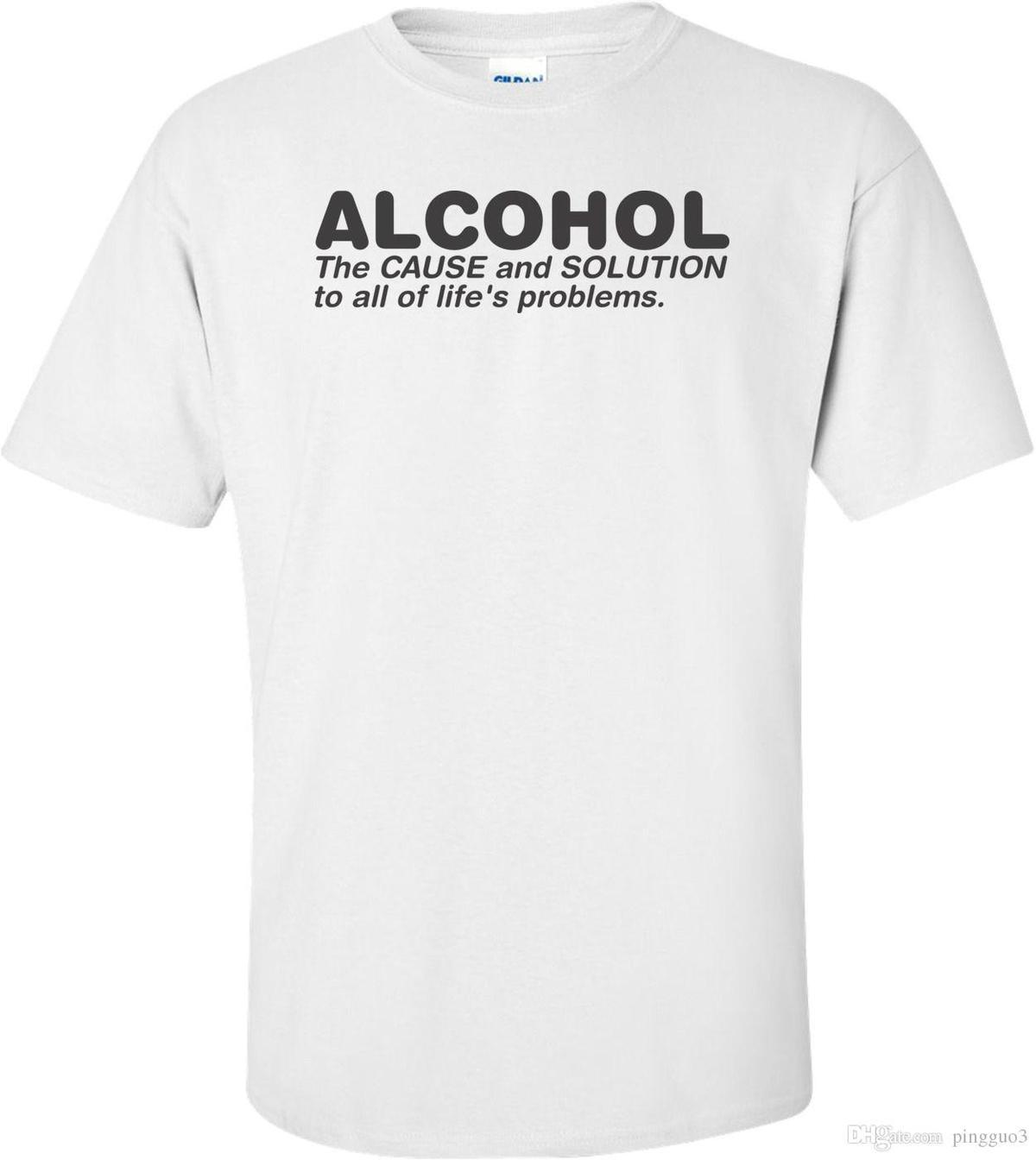 297c8f7d9 Alcohol The Cause And Solution To All Of Life S Problems T Shirt Novelty  Cool Tops Men Short Sleeve T Shirt O Neck T Shirt Make A Tee Shirt Funniest  T ...