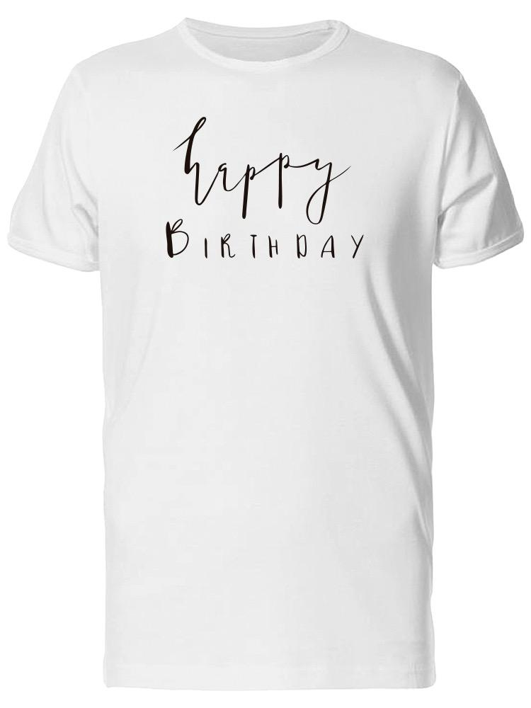 Hand Drawn Happy Birthday MenS Tee Image By Shutterstock Adult T Shirt Cotton Mens 2018 New Tees Chinese Style Summer Short Shirts Design
