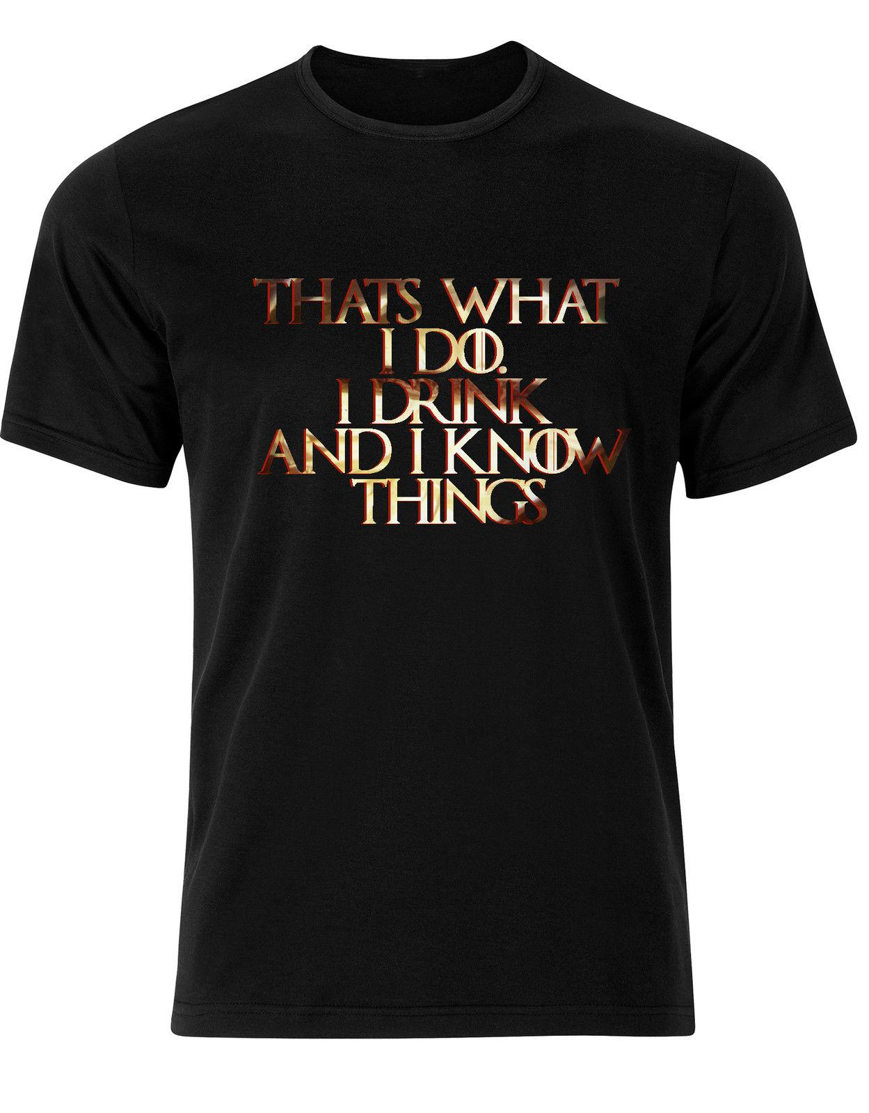 Tyrion I Drink And I Know Things Quote Quirky Mens Tshirt Ah35 Tshirt Loose Size Top Ajax 2018 Funny T Shirts 100% Cotton
