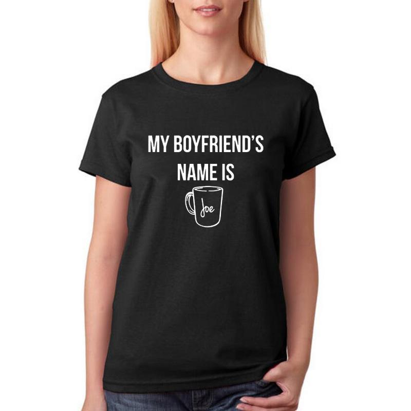6b59ffbba Women's Tee My Boyfriends Name Is Joe Tshirt Casual Coffee T Shirt Femme  Coffee Graphic Tee Shirt Women Tops Fashion Harajuku Clothes