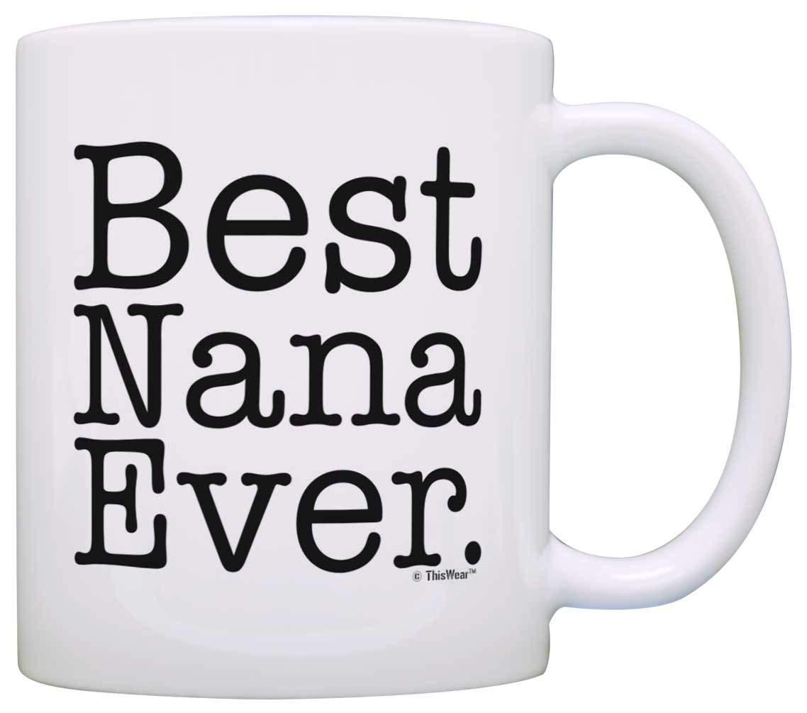 MotherS Day Gift Best Nana Ever Ideas For Grandma Birthday Coffee Mug Tea Cup White Corporate Mugs Covered From Autobots1684