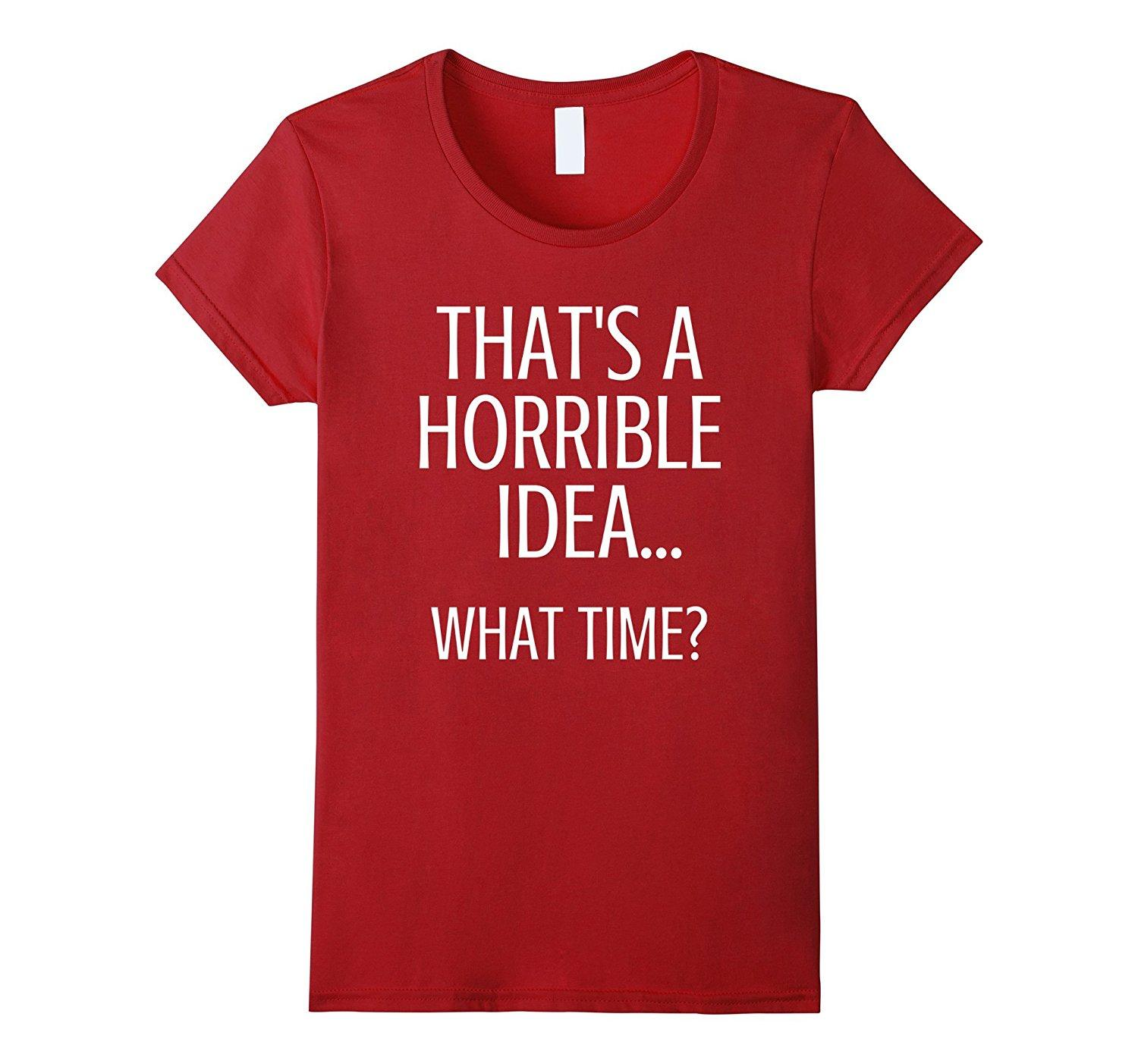 8d112857 Women's Tee That's A Horrible Idea What Time Funny Sarcastic T-shirt  Fashion Short Sleeve Women's T Shirt Discount Girl T Shirts. Store-wide  Discount