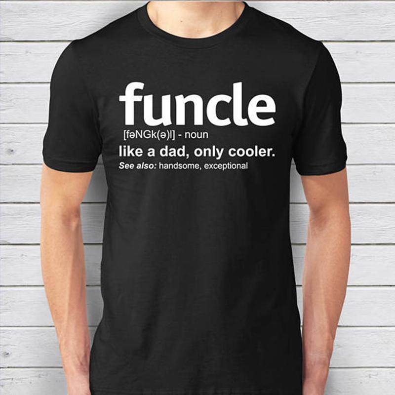 d25718b14 Funcle Definition T Shirts Mens Joke Funny Present Gift For Uncle Proud A Uncle  Tees Like A Dad Only Cooler Soft Cotton T Shirt Funny T Shirt Awesome T ..