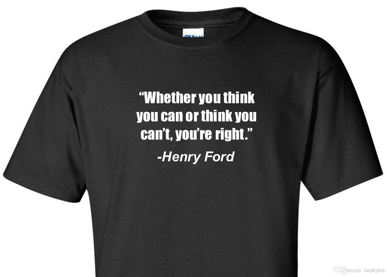 b28b1a24 Henry Ford T Shirt Whether You Think Can Motivational Inspirational Quote  Shirt Tee Shirt Men Crazy White Short Sleeve Custom XXXL Couple Ca T Shirt  Of The ...