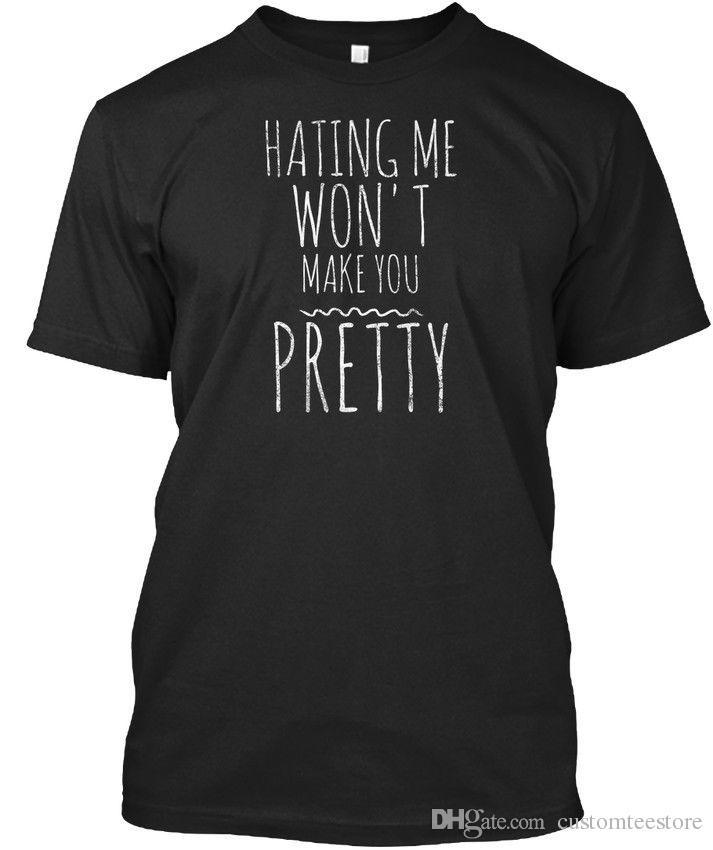 a66e0f0ef20046 Hating Me Wont Make You Pretty Funny Standard Unisex T Shirt S 3XL Tee Shirt  Men Male Digital Direct Printing Custom Short Sleeve Boyfrien Print Tees  Buy ...