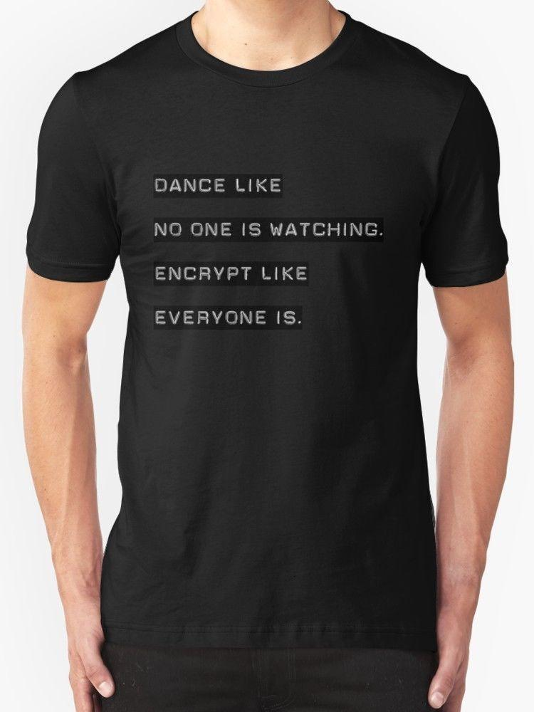 Encrypt like everyone is watching BW BG NEW TEE SHIRT SIZE S - 3XL Men T Shirts Classical Tee Basic Models 2018 Newest Family