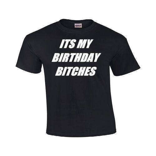 ItS My Birthday Bitches Funny Gift T Shirt Happy Humor Dad Tee New Tees Custom Jersey Team Shirts Trendy For Men From