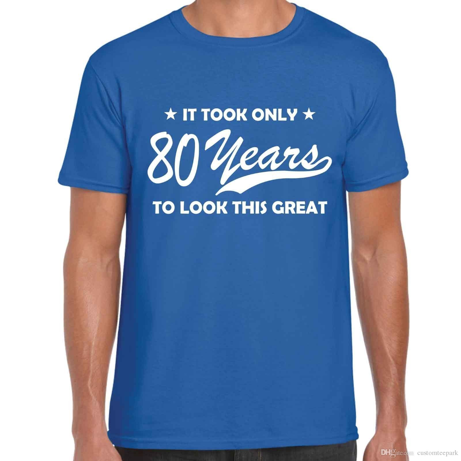 21505d90 It Took Only 80 Years To Look This Great Mens T Shirt T Shirt Men Male Geek  Custom Short Sleeve Big Size Team T Shirt Funny Tshirts Long Sleeve Shirts  From ...