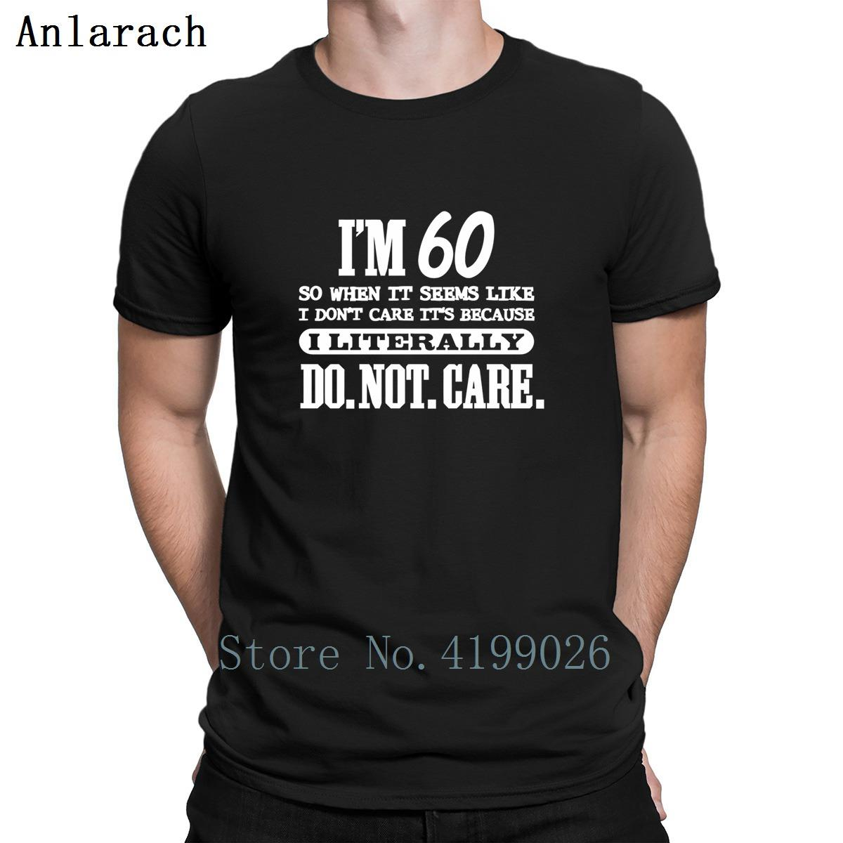 60th Birthday 60 Literally Do Not Care T Shirt Summer Top Novelty Spring Basic For Men O Neck Designs Hilarious Clothing Awesome Shirts Cool