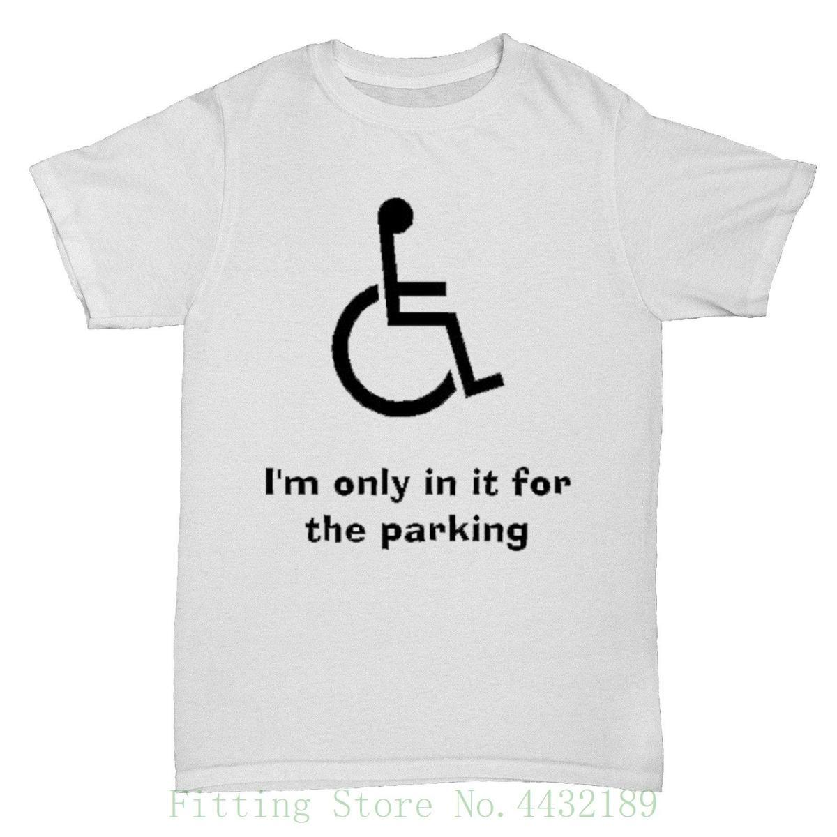 3e789fdfc1 Funny I'M Only In It For The Parking Wheelchair Disabled Humour Birthday T  Shirt New Brand Clothing T Shirts T Shirt Awesome Popular T Shirt From  Jie3, ...