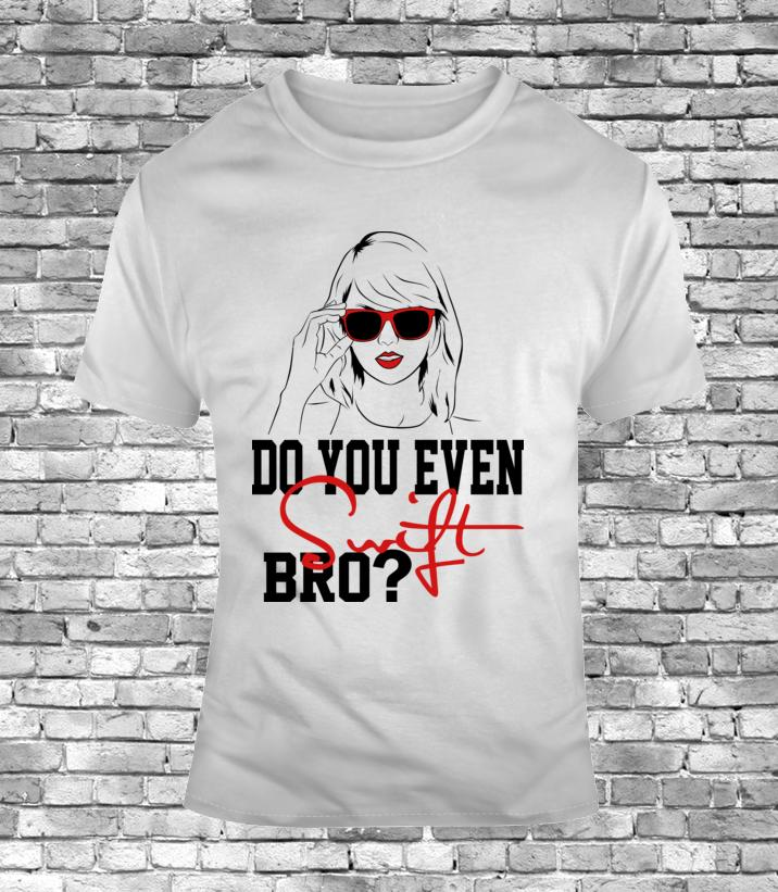 b8749e67 Music Concert Taylor Album Song Do You Even Swift Bro? Mens T Shirt Funny  White Funny Unisex Casual Tee Gift Cotton T Shirts Fitted Shirts From  Noveltgifts, ...