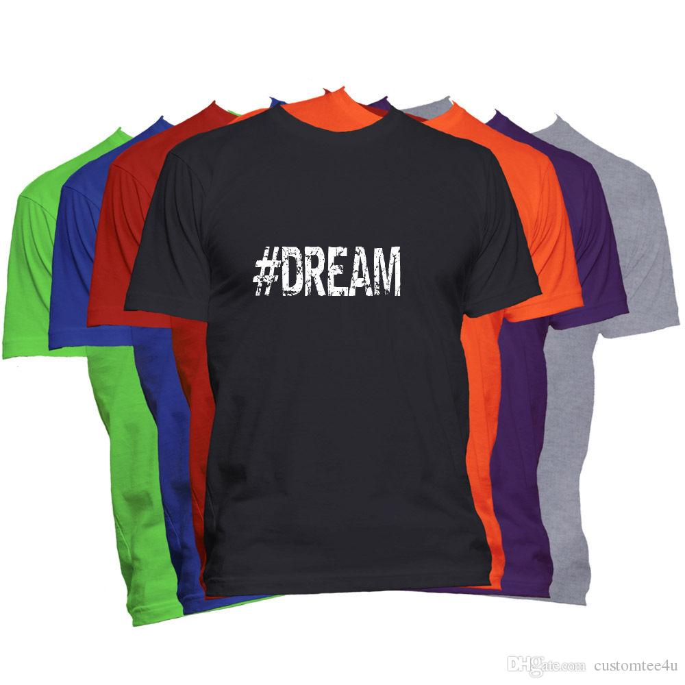 Dream Motivational T-Shirt Word Saying Inspirational #Hashtag Tee T Shirt Men Male Costume Custom Short Sleeve 3XL Music Band Tee Shirts