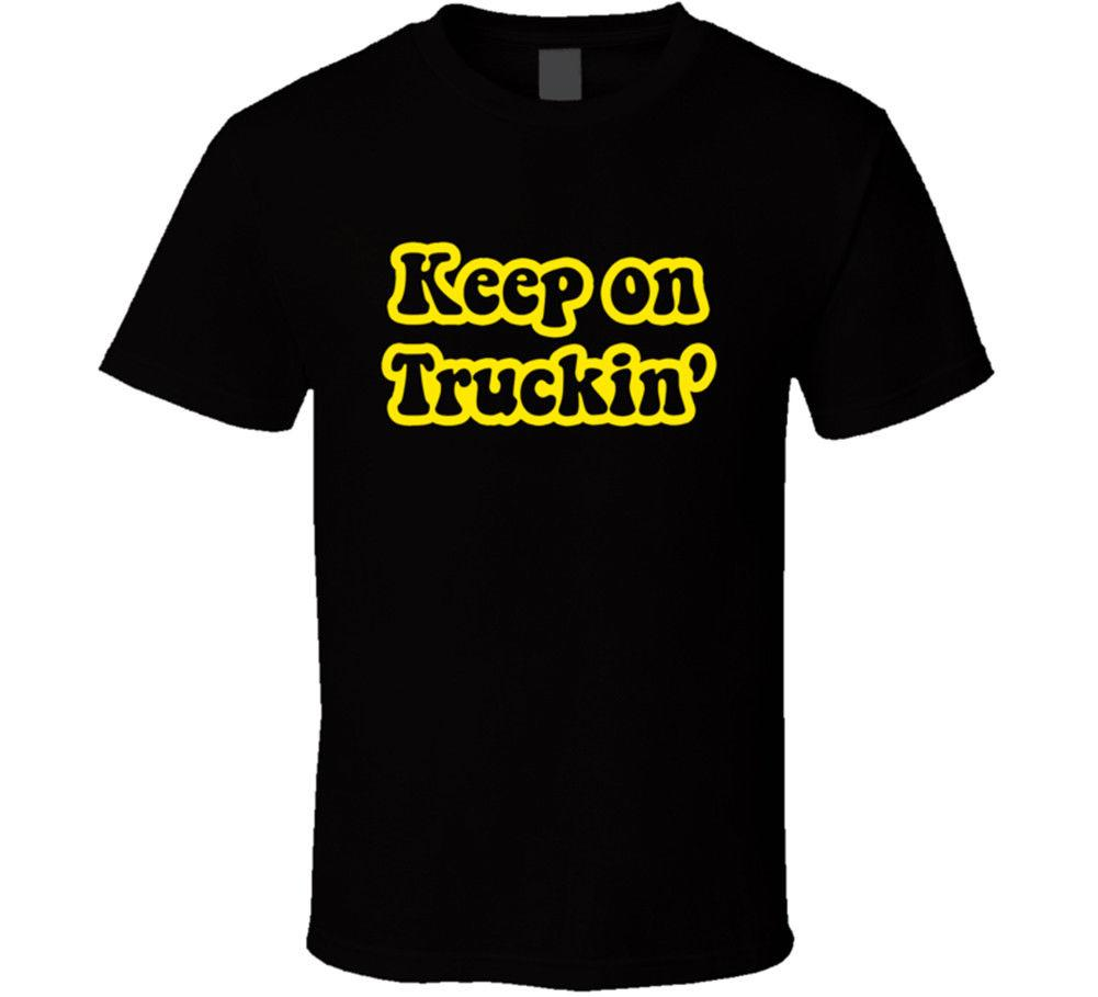 Keep On Truckin T Shirt Tee Truck Driver Funny Birthday Gift New From US Cheap Shirts Tees Shop4yoo 1101