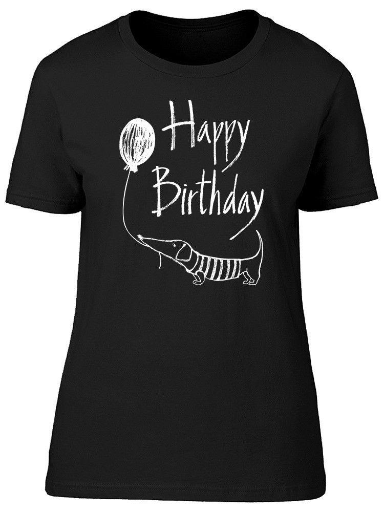 Happy Birthday Long Dog WomenS Tee Image By Shutterstock Tees T Shirts Ts Shirt From Lanshiren2 1156