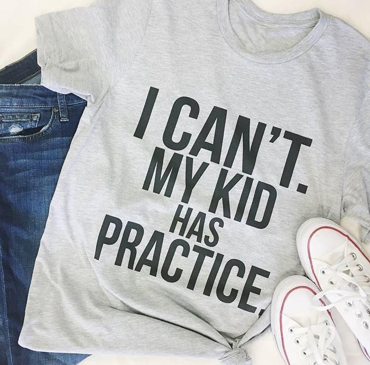 I Can t my kid has Practice T-Shirt Tumblr Hipster Cotton Tee Casual Girl  Short Sleeve Gray Clothing Tops Trendy Aesthetic Shirt