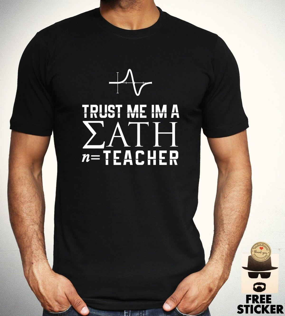 fe610455163 Trust Me I M A Math Teacher Funny Nerdy Geeky Tee Gift Top Mens Women  Unisex Design Your Own T Shirts Womens Shirt From Lefan09