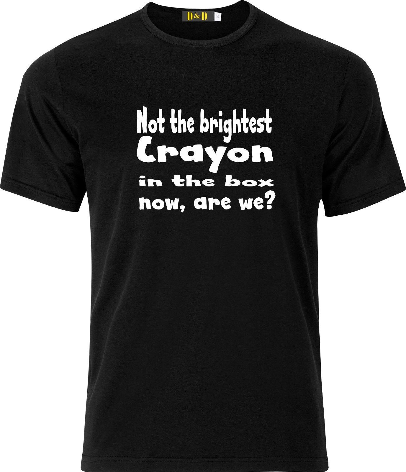 not the brightest crayon in the box now are we funny humour cotton t