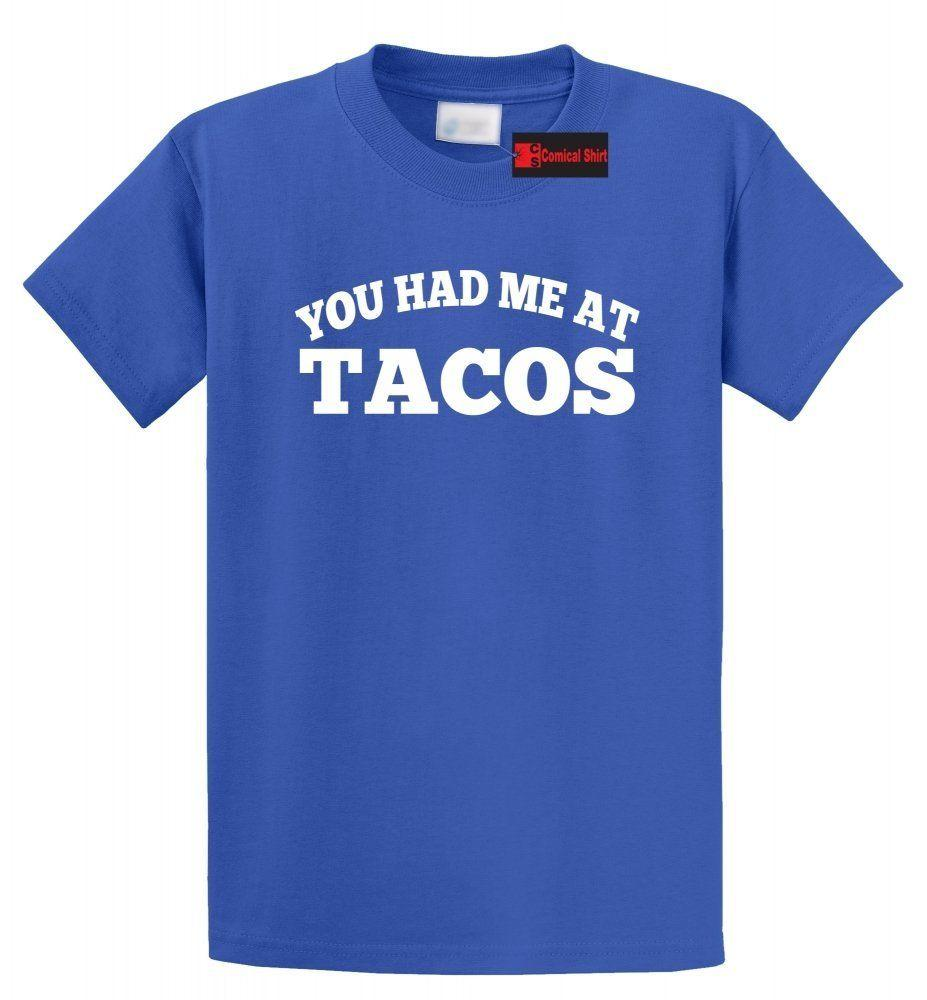 62a3864b You Had Me At Tacos Funny T Shirt Cute Taco Lover Mexican Food Tee Shirt  Funny Unisex Casual Tee Gift Awesome Tee Different T Shirts From  Elite_direct, ...