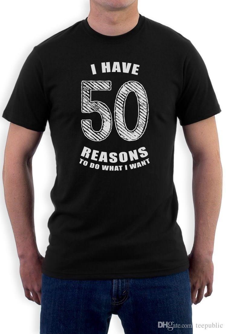Cheap Custom T Shirt Printing Short Cotton Crew Neck Mens 50 Reasons To Do What I Want 50th Birthday Gift Idea Funny Fun Tee Shop Online