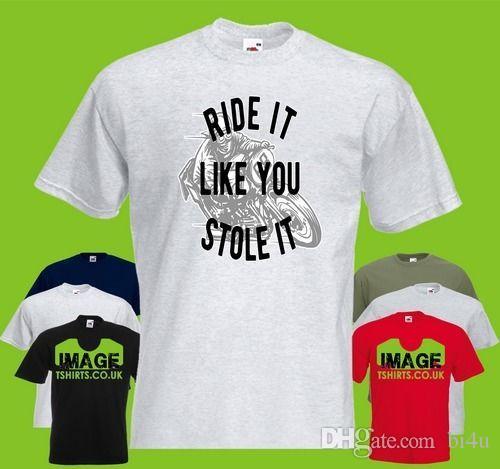 0d1715fbf Ride It Like You Stole It Mens PRINTED T SHIRT Bike Motorbike Motorcycle  Rider Humor T Shirts Funky T Shirt From Bi4u