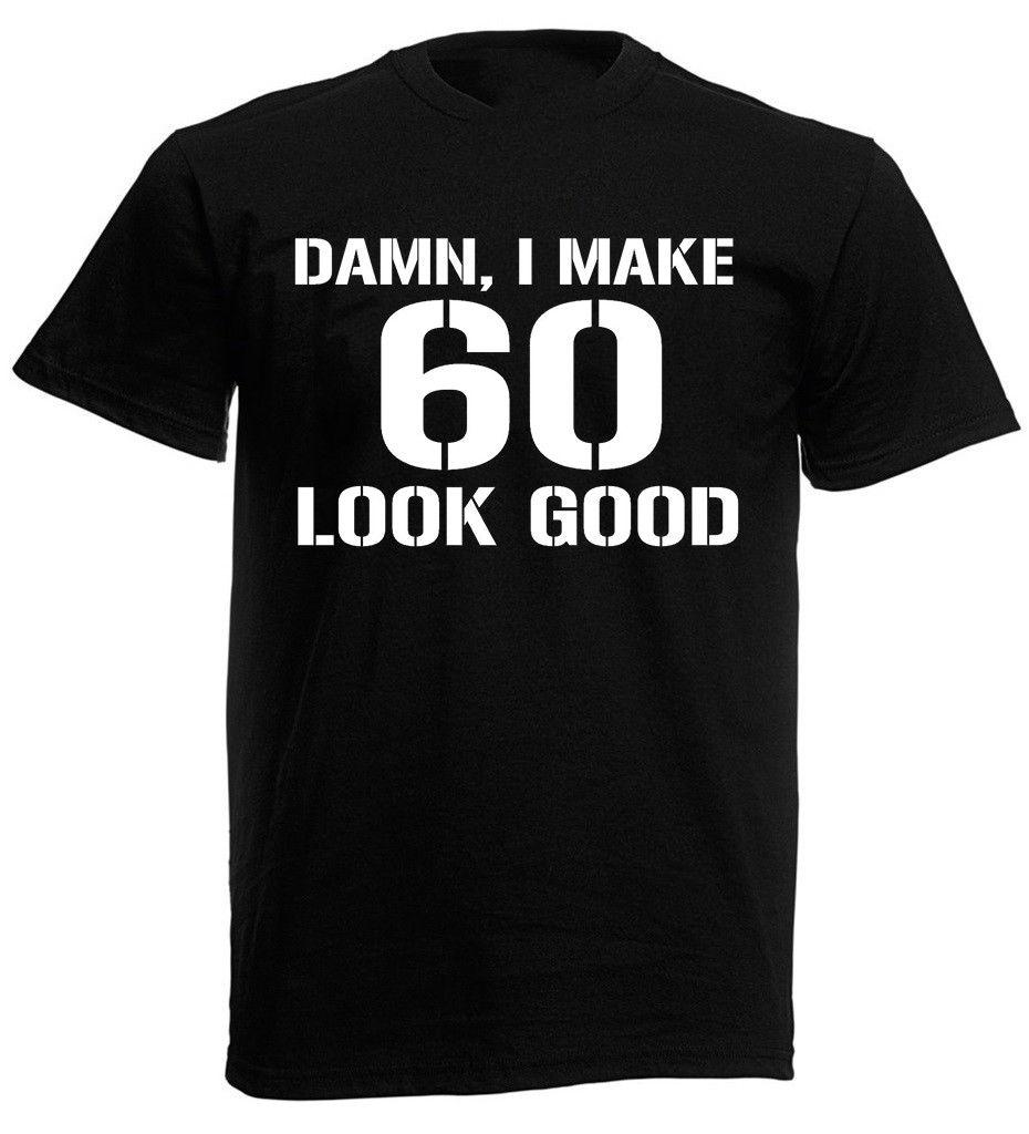 Damn 60 T Shirt Mens Funny 60th Birthday Gifts Presents Ideas For Year Olds Tee Shirts Online Shopping Shop From Alltrends