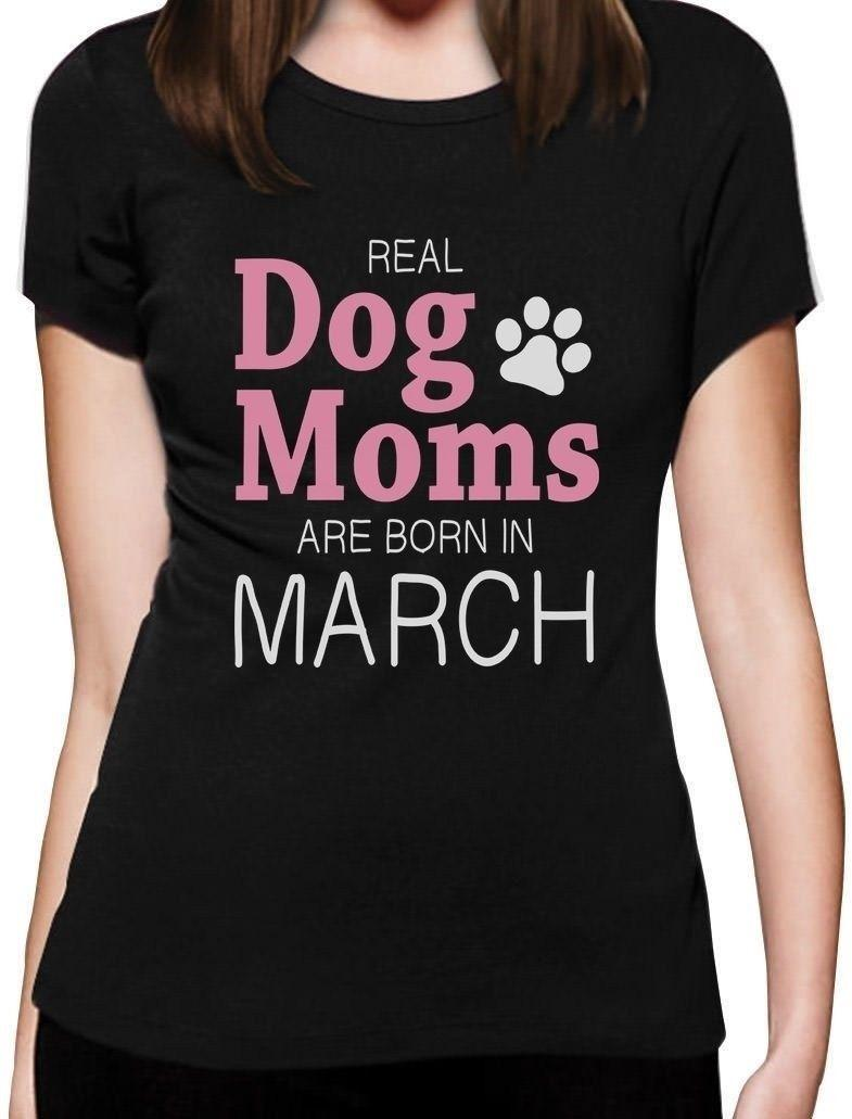 Real Dog Moms Are Born In March Birthday Gift For Women T Shirt Funny Unisex Casual Tshirt Tees Shirts Cheap Design And Buy From