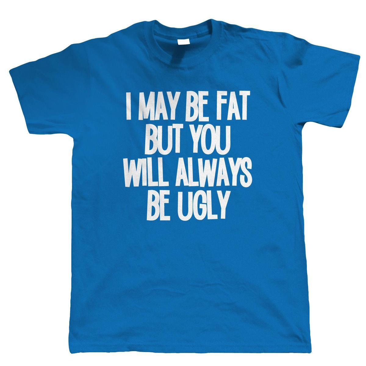 77e72a5d94 I May Be Fat, Mens Funny T Shirt Offensive Slogan Gift For Him Dad Fathers  Day Best T Shirt Sites T Shirt Shopping From Yuxin010, $13.8| DHgate.Com