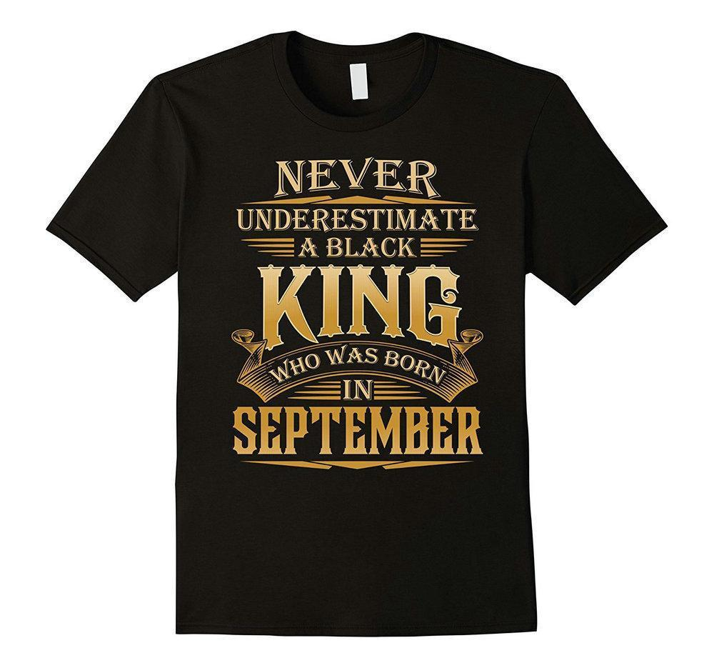 f435a6f4 Print T Shirts Never Underestimate A Black King Born In September T Shirt  Short Men Crew Neck Fashion 2018 Tee Shirts Tshirts Printed Crazy Tshirts  From ...