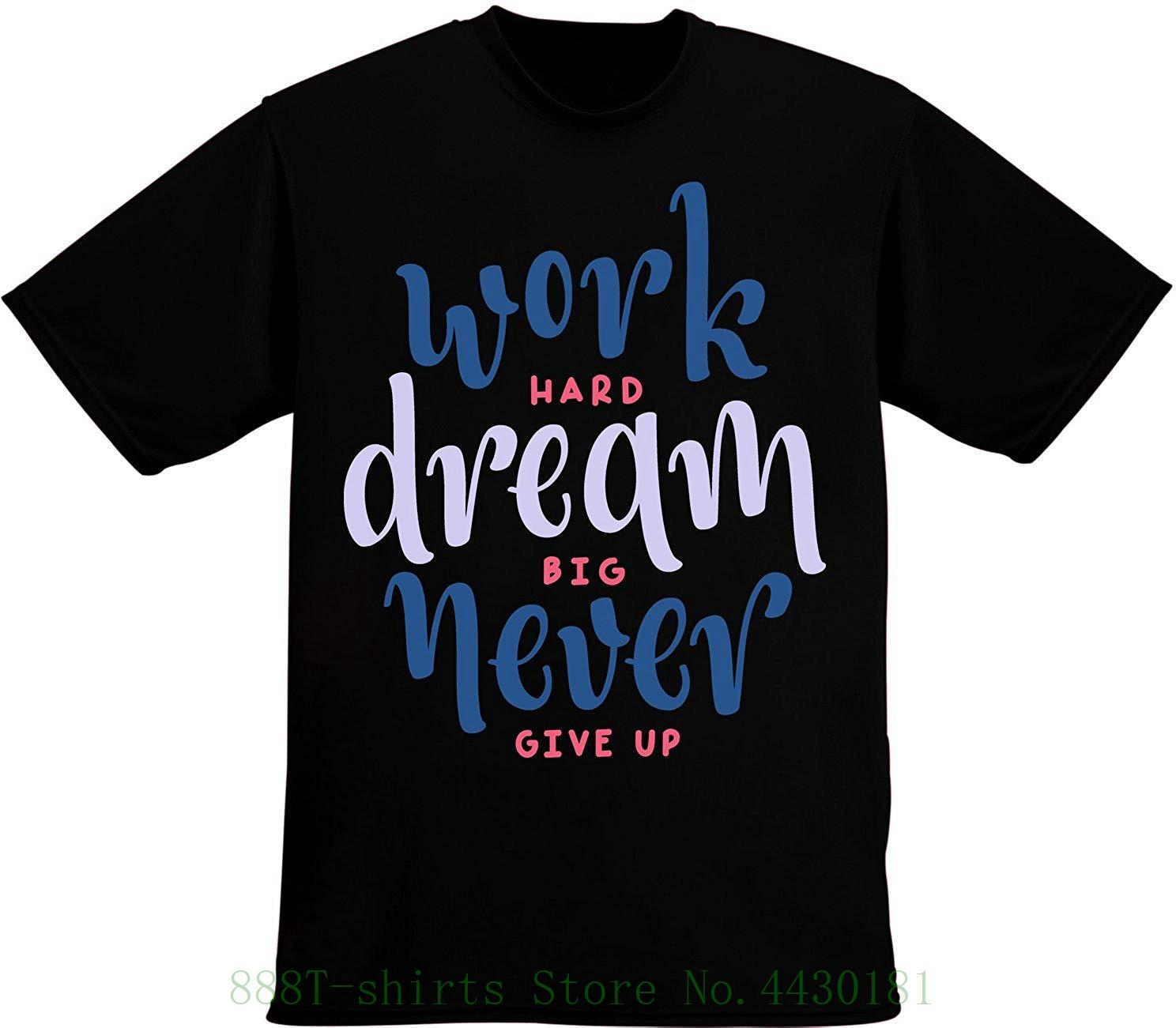 f9170300b Work Hard Dream Big Never Give Up Wise Quote Men's T Shirt Pour Hommes  Quality Print New Summer Style Cotton