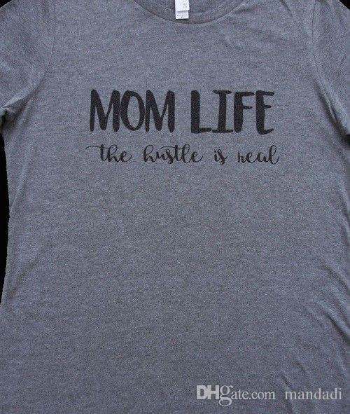 a9eb5718c Mom Life..The Hustle Is Real T Shirt Tee Struggle Mother Baby Children  White T Shirt Design T Shirt Deals From Tshirt2you, $10.68| DHgate.Com