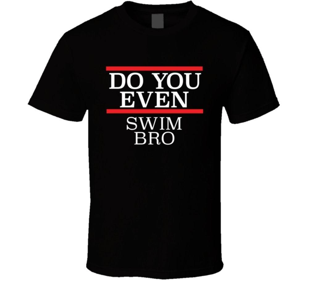 15db88823 Do You Even Swimer Bro Funny Sportser T Shirt New Design Cotton Male Tee  Shirt Designing Adults Casual T Shirt Top Tee T Shirt A Day Retro Tee Shirts  From ...