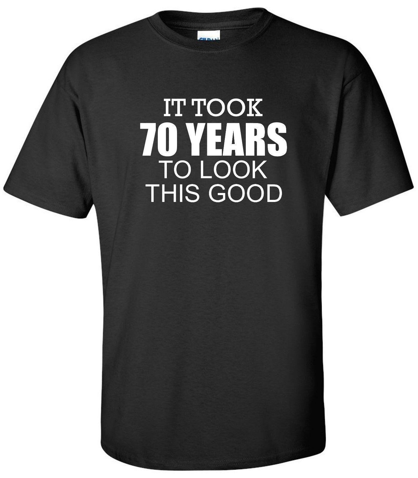 70 Years Old 70th Birthday T Shirt Look This Good Humor Party Funny Quotes Mens Dress From Shirtsthatrock 1101