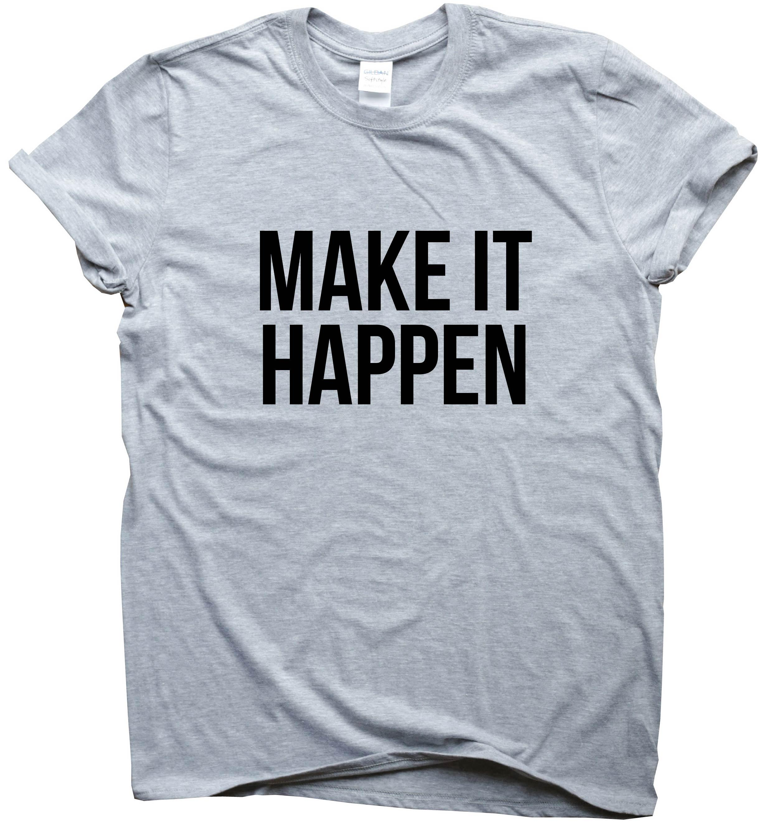 Make It Happen Awesome T Shirt Inspirational Quote Top Motivational