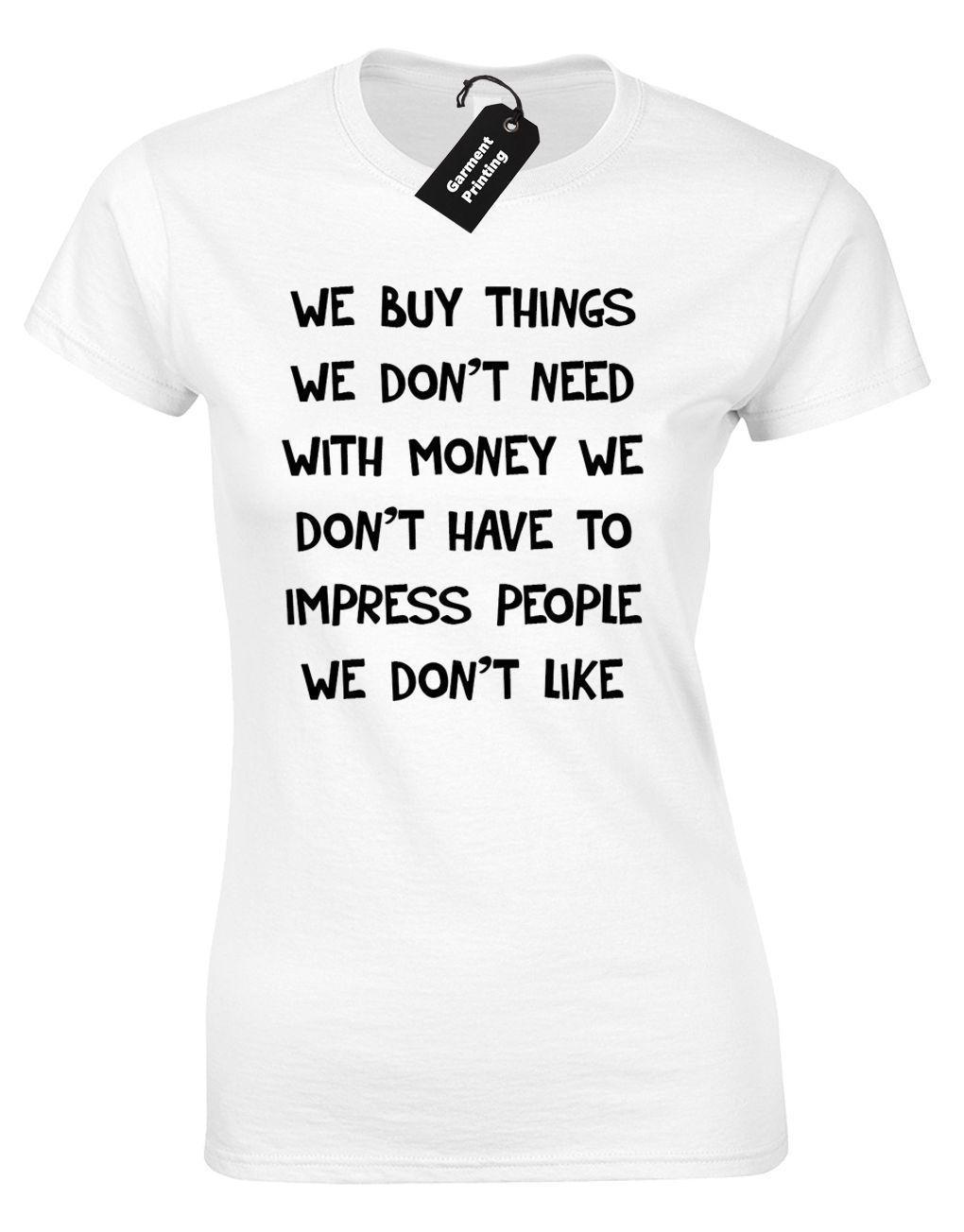 22357b31 WE BUY THINGS WE DONT NEED LADIES T SHIRT FIGHT CLUB RETRO QUALITY DESIGN  NEW T Shirt For A Tee Shirt From Amesion93, $12.08| DHgate.Com