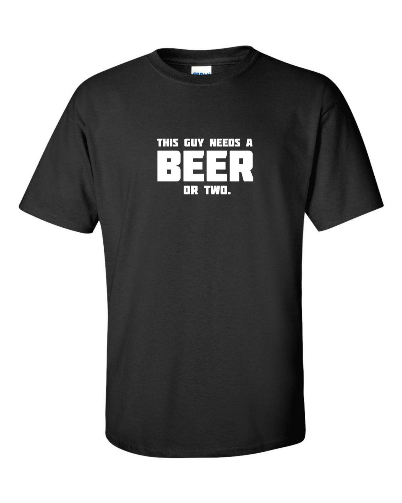 28b57d7d THIS GUY NEEDS A BEER OR TWO FUNNY T SHIRT Man Gift Party Pub Club Fun  Humour Funny Unisex Casual Tee Gift T Shirts Shopping Online T Shirts Sites  From ...