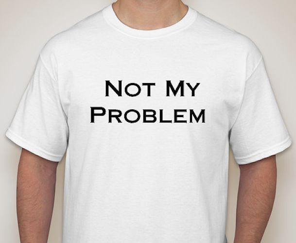 Großhandel Nicht Mein Problem T Shirt 5 Farben Klein Bis 3xl 4