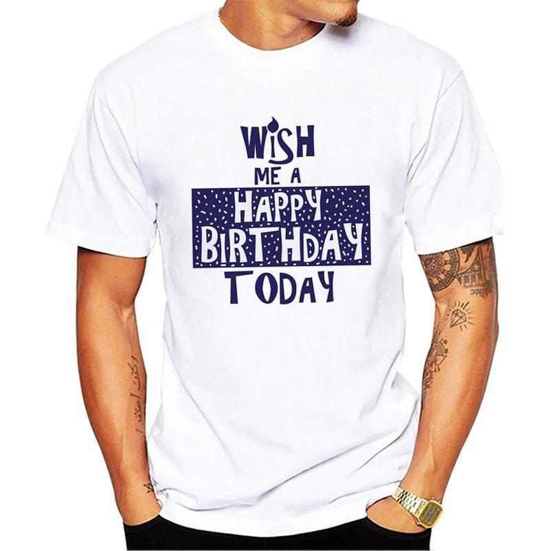 Wish Me A Happy Birthday Today 2018 Summer Fashion Design MenS Tops Short Sleeve T Shirt For Boys Awesome Shirts Cotton From Ddgxx 132